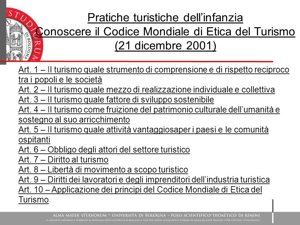 Pratiche turistiche dell'infanzia Conoscere il Codice Mondiale di Etica del Turismo (21 dicembre 2001) Art. 1 – Il turismo quale strumento di comprens