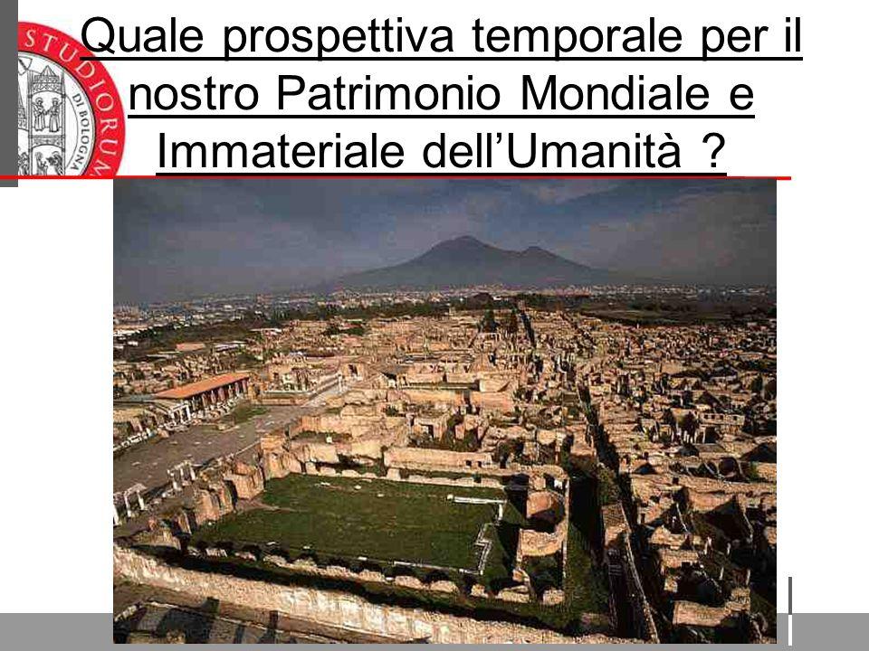Quale prospettiva temporale per il nostro Patrimonio Mondiale e Immateriale dell'Umanità ?