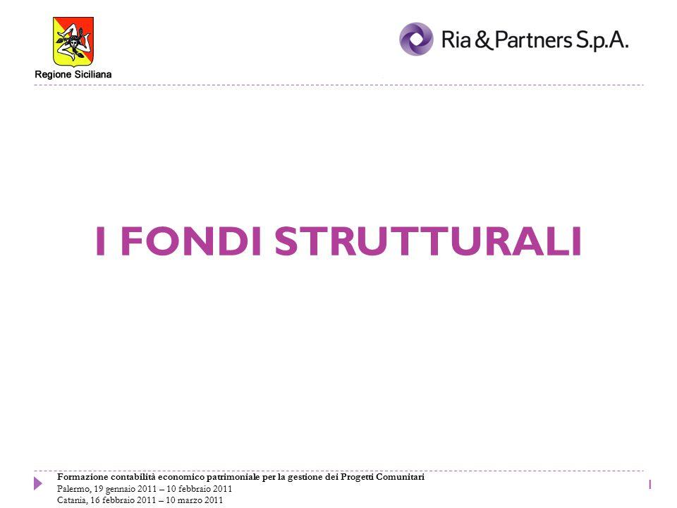 Formazione contabilità economico patrimoniale per la gestione dei Progetti Comunitari Palermo, 19 gennaio 2011 – 10 febbraio 2011 Catania, 16 febbraio 2011 – 10 marzo 2011 I FONDI STRUTTURALI 1