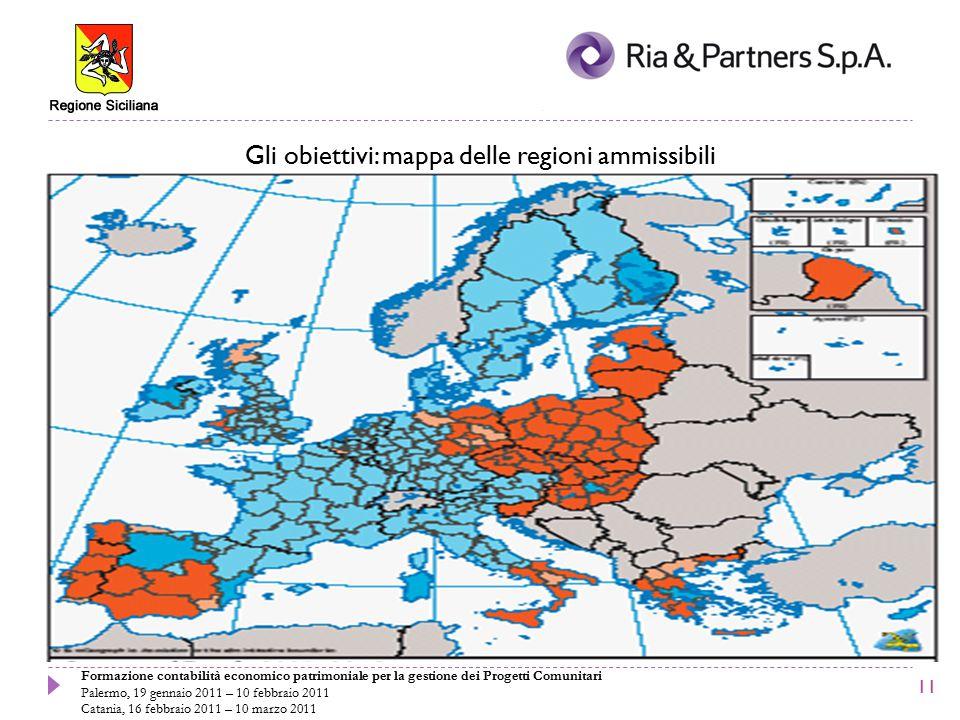 Formazione contabilità economico patrimoniale per la gestione dei Progetti Comunitari Palermo, 19 gennaio 2011 – 10 febbraio 2011 Catania, 16 febbraio 2011 – 10 marzo 2011 Gli obiettivi: mappa delle regioni ammissibili 11