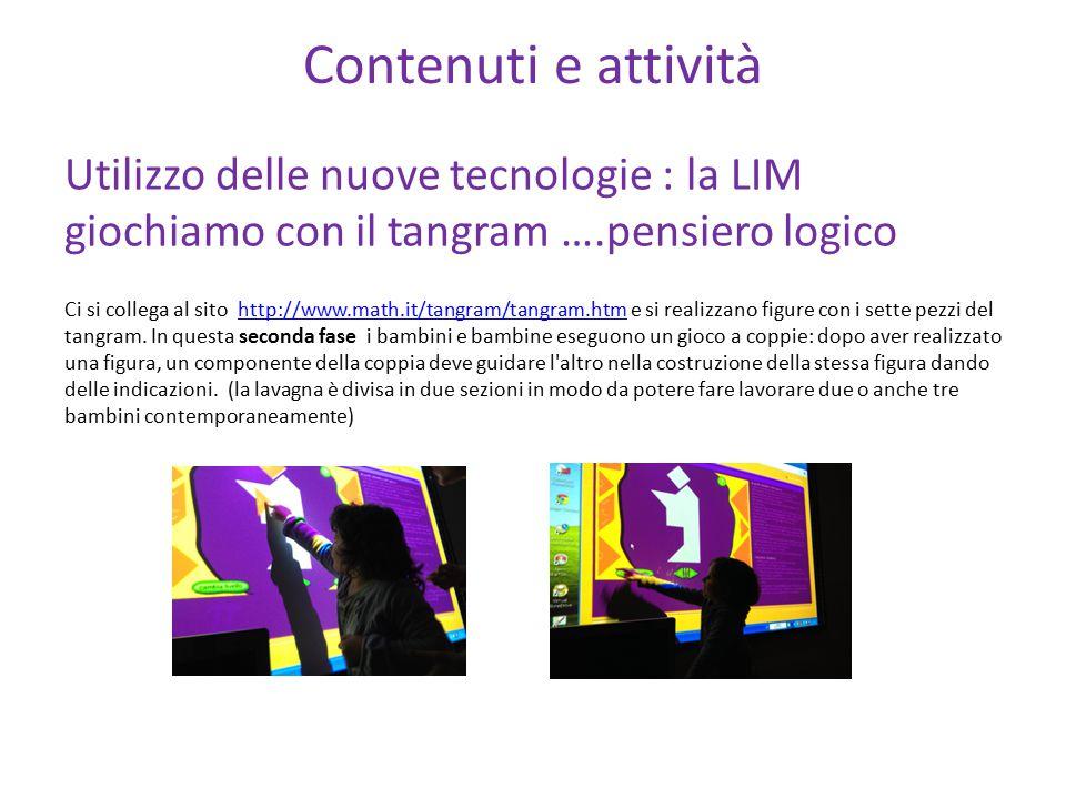 Contenuti e attività Utilizzo delle nuove tecnologie : la LIM giochiamo con il tangram ….pensiero logico Ci si collega al sito http://www.math.it/tang