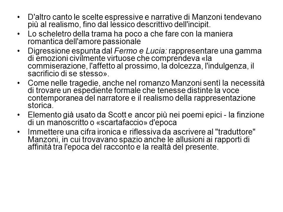 D'altro canto le scelte espressive e narrative di Manzoni tendevano più al realismo, fino dal lessico descrittivo dell'incipit. Lo scheletro della tra
