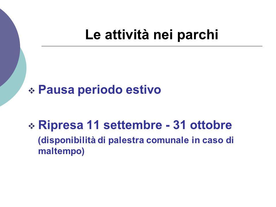 Le attività nei parchi  Pausa periodo estivo  Ripresa 11 settembre - 31 ottobre (disponibilità di palestra comunale in caso di maltempo)