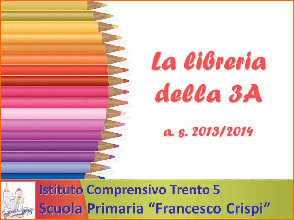 """La libreria della 3A a. s. 2013/2014 Istituto Comprensivo Trento 5 Scuola Primaria """"Francesco Crispi"""""""
