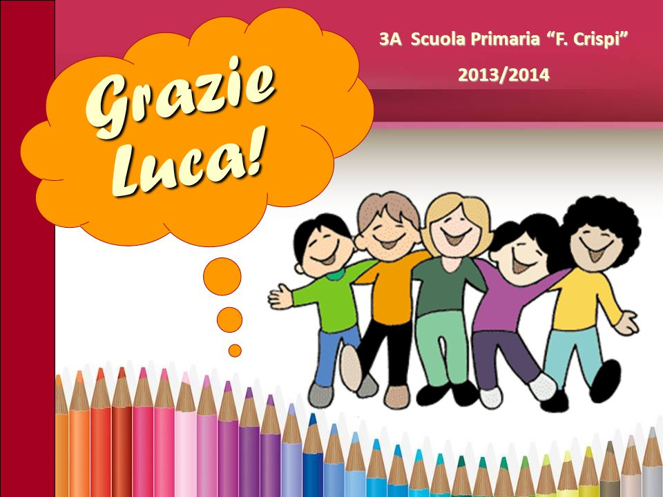 """Grazie Luca! 3A Scuola Primaria """"F. Crispi"""" 2013/2014"""