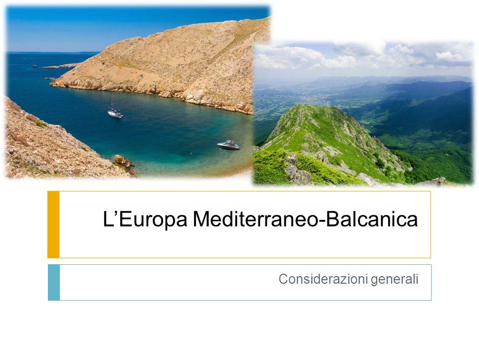 L'Europa Mediterraneo-Balcanica Considerazioni generali