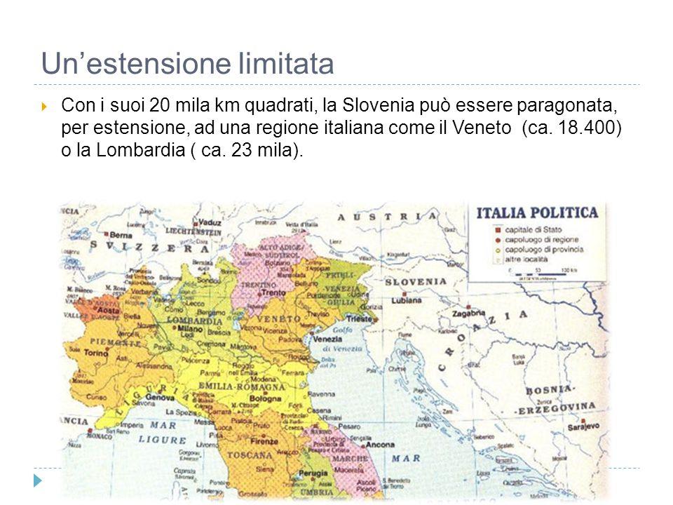 Un'estensione limitata  Con i suoi 20 mila km quadrati, la Slovenia può essere paragonata, per estensione, ad una regione italiana come il Veneto (ca