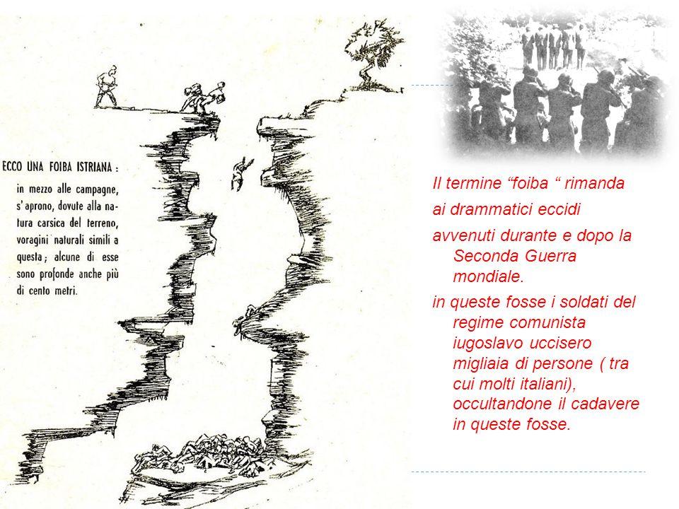 """Il termine """"foiba """" rimanda ai drammatici eccidi avvenuti durante e dopo la Seconda Guerra mondiale. in queste fosse i soldati del regime comunista iu"""