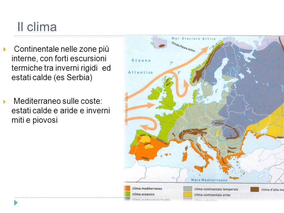 Il clima  Continentale nelle zone più interne, con forti escursioni termiche tra inverni rigidi ed estati calde (es Serbia)  Mediterraneo sulle cost