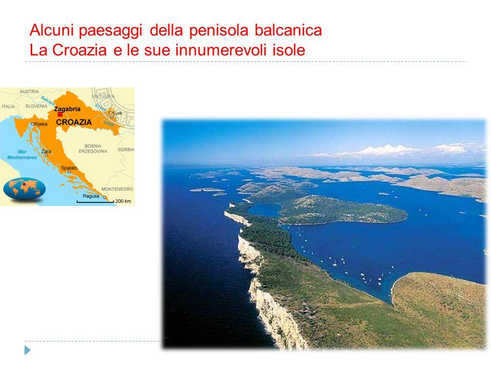Alcuni paesaggi della penisola balcanica La Croazia e le sue innumerevoli isole