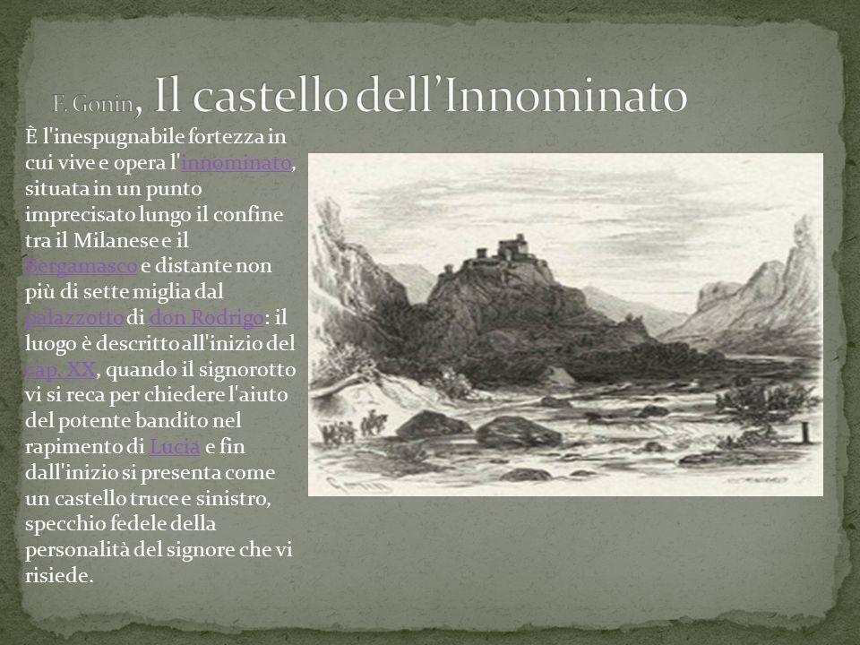 È l'inespugnabile fortezza in cui vive e opera l'innominato, situata in un punto imprecisato lungo il confine tra il Milanese e il Bergamasco e distan