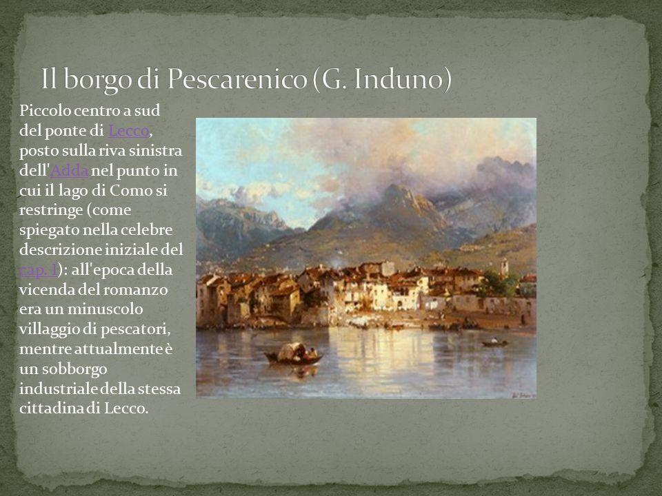 Piccolo centro a sud del ponte di Lecco, posto sulla riva sinistra dell'Adda nel punto in cui il lago di Como si restringe (come spiegato nella celebr