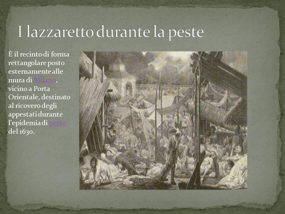 È il recinto di forma rettangolare posto esternamente alle mura di Milano, vicino a Porta Orientale, destinato al ricovero degli appestati durante l epidemia di peste del 1630.Milanopeste