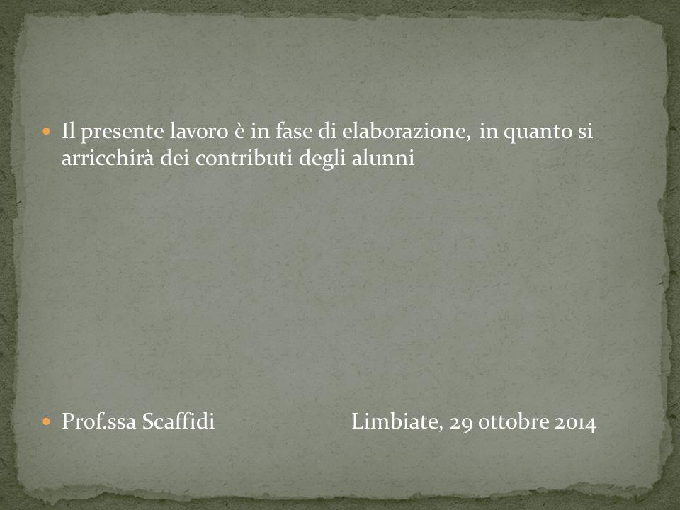 Il presente lavoro è in fase di elaborazione, in quanto si arricchirà dei contributi degli alunni Prof.ssa Scaffidi Limbiate, 29 ottobre 2014