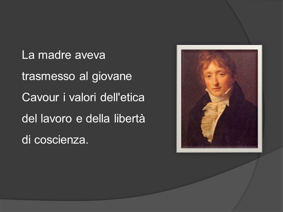 La madre aveva trasmesso al giovane Cavour i valori dell etica del lavoro e della libertà di coscienza.