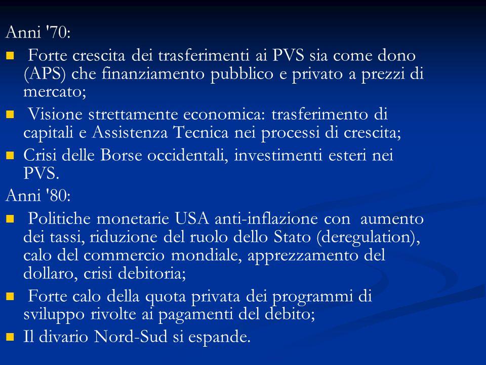 Anni 70: Forte crescita dei trasferimenti ai PVS sia come dono (APS) che finanziamento pubblico e privato a prezzi di mercato; Visione strettamente economica: trasferimento di capitali e Assistenza Tecnica nei processi di crescita; Crisi delle Borse occidentali, investimenti esteri nei PVS.