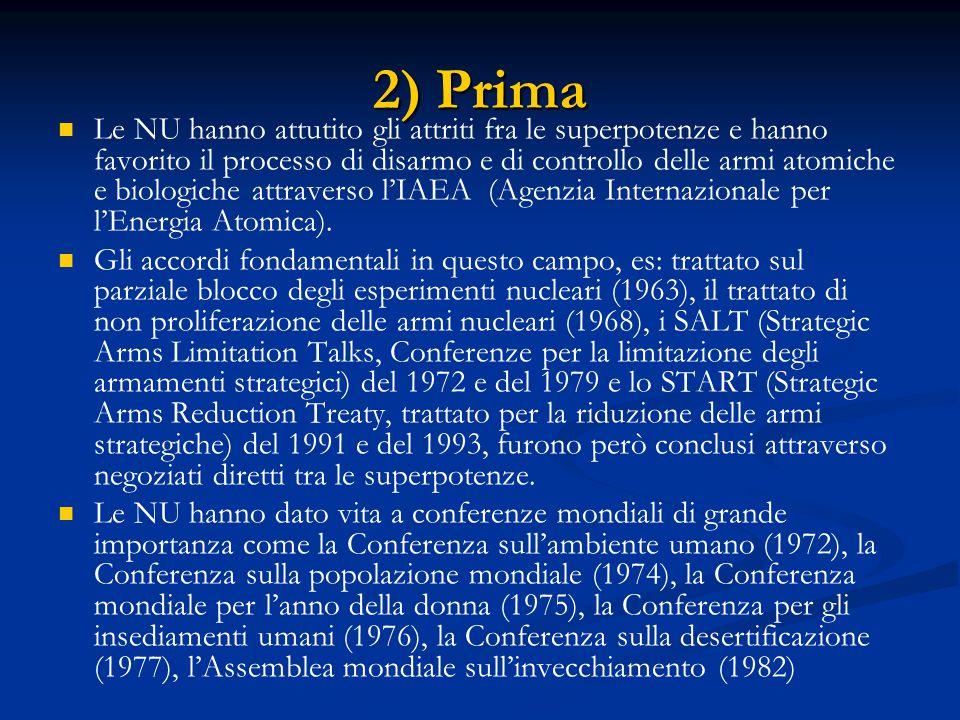 2) Prima Le NU hanno attutito gli attriti fra le superpotenze e hanno favorito il processo di disarmo e di controllo delle armi atomiche e biologiche attraverso l'IAEA (Agenzia Internazionale per l'Energia Atomica).