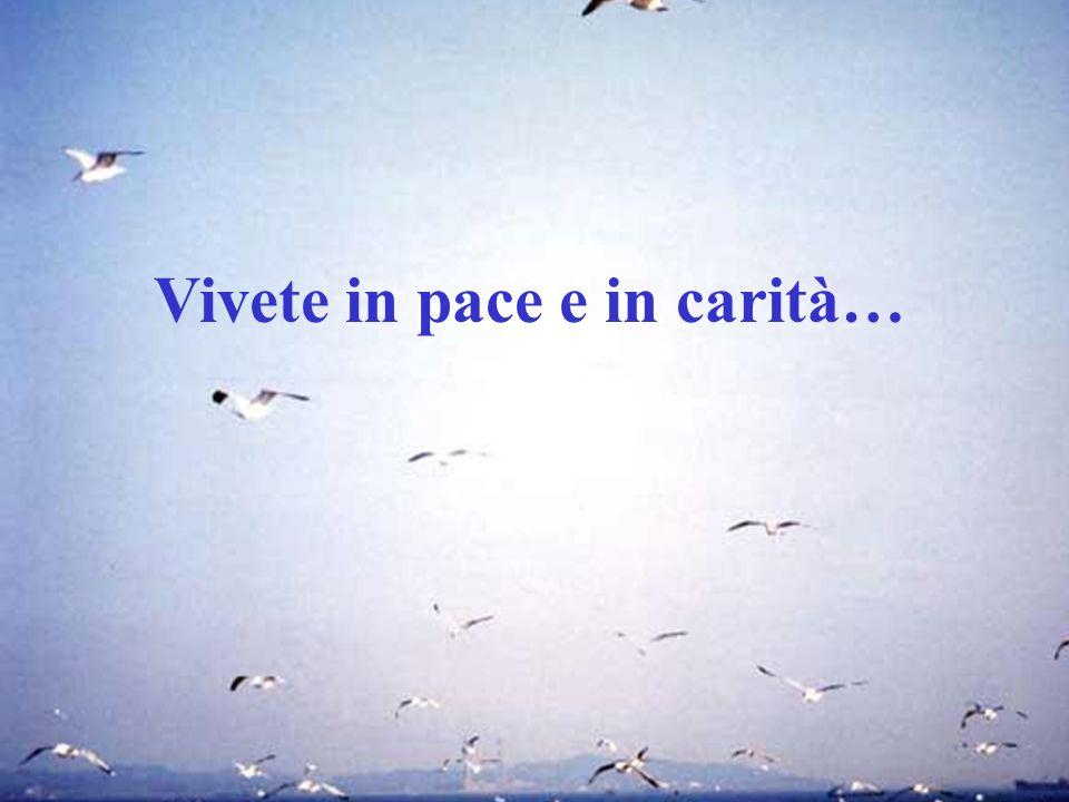 Vivete in pace e in carità…