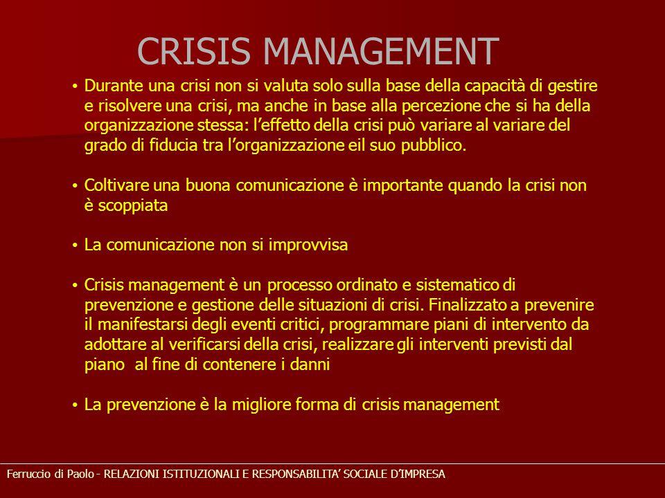 CRISIS MANAGEMENT Durante una crisi non si valuta solo sulla base della capacità di gestire e risolvere una crisi, ma anche in base alla percezione ch