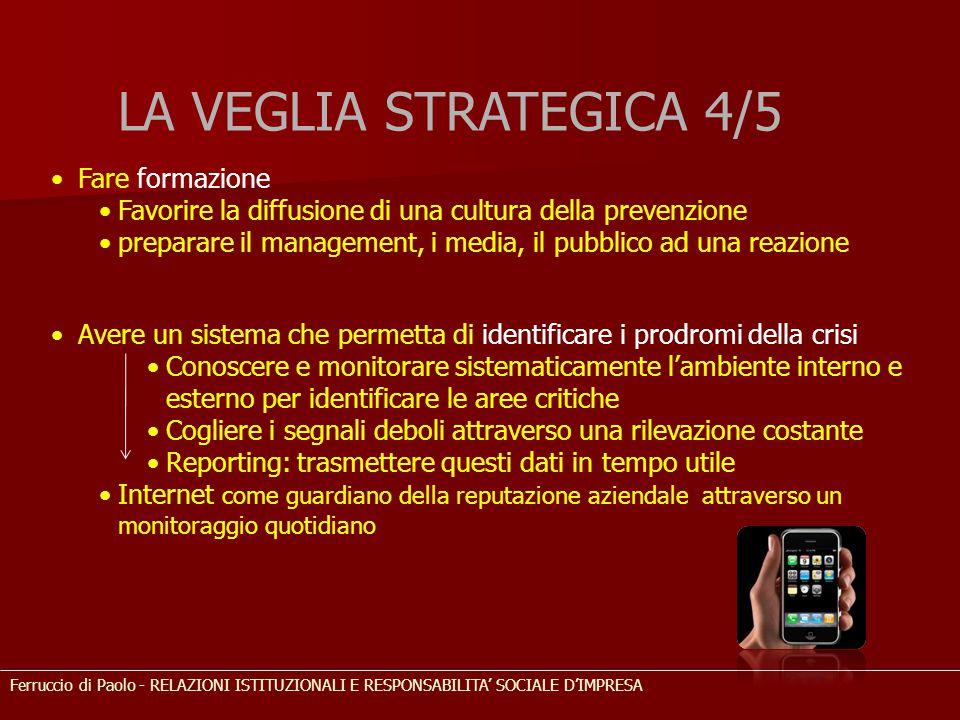 LA VEGLIA STRATEGICA 4/5 Fare formazione Favorire la diffusione di una cultura della prevenzione preparare il management, i media, il pubblico ad una
