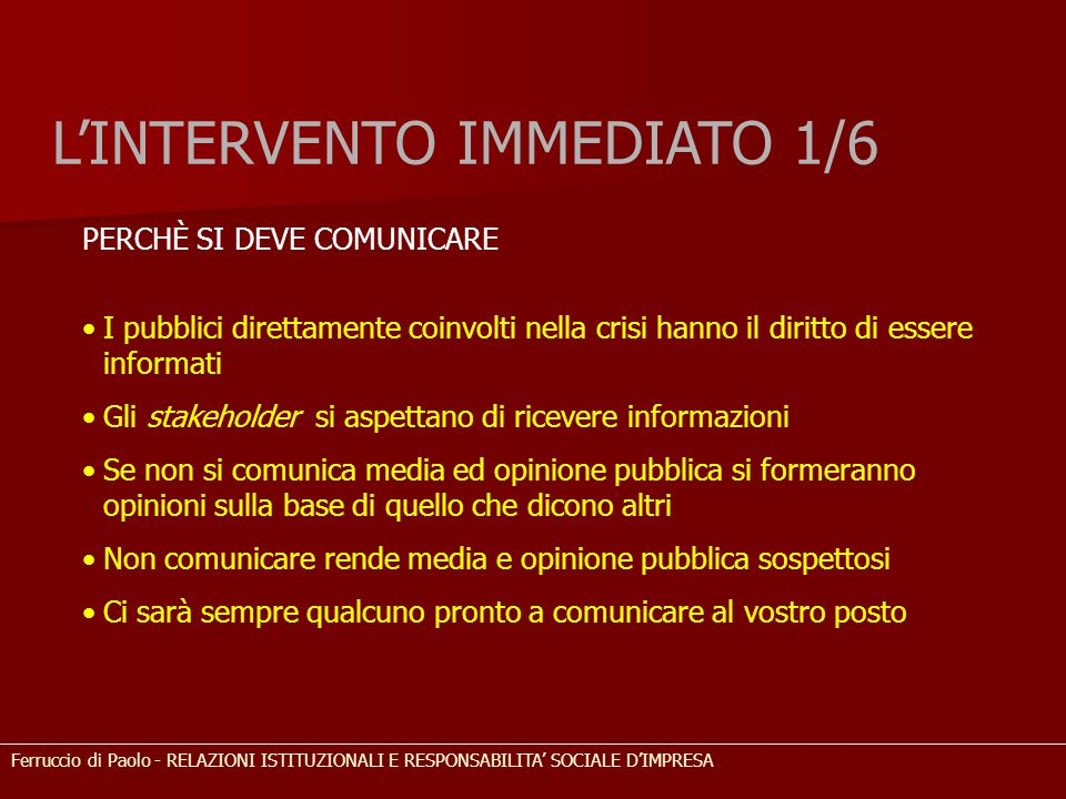 L'INTERVENTO IMMEDIATO 1/6 PERCHÈ SI DEVE COMUNICARE I pubblici direttamente coinvolti nella crisi hanno il diritto di essere informati Gli stakeholde