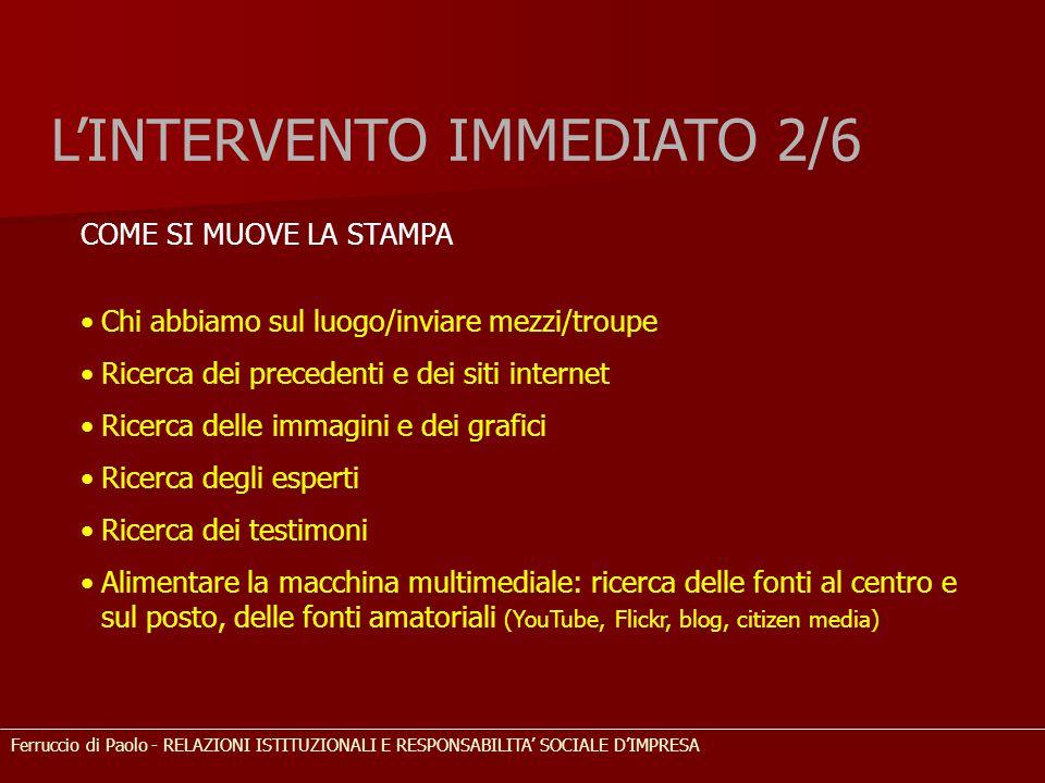 L'INTERVENTO IMMEDIATO 2/6 COME SI MUOVE LA STAMPA Chi abbiamo sul luogo/inviare mezzi/troupe Ricerca dei precedenti e dei siti internet Ricerca delle
