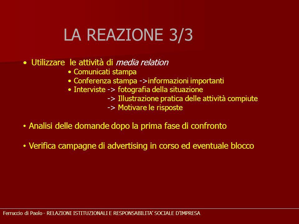 LA REAZIONE 3/3 Utilizzare le attività di media relation Comunicati stampa Conferenza stampa ->informazioni importanti Interviste -> fotografia della