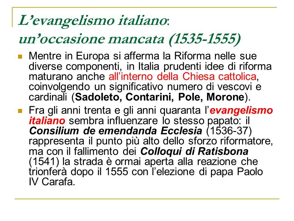 L'evangelismo italiano: un'occasione mancata (1535-1555) Mentre in Europa si afferma la Riforma nelle sue diverse componenti, in Italia prudenti idee