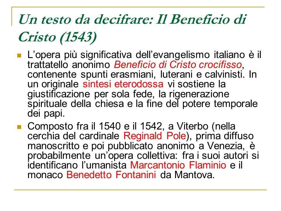 Un testo da decifrare: Il Beneficio di Cristo (1543) L'opera più significativa dell'evangelismo italiano è il trattatello anonimo Beneficio di Cristo