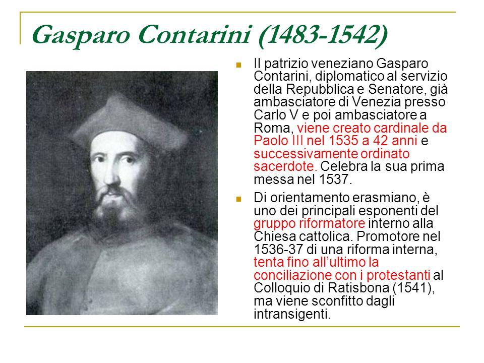 Gasparo Contarini (1483-1542) Il patrizio veneziano Gasparo Contarini, diplomatico al servizio della Repubblica e Senatore, già ambasciatore di Venezi