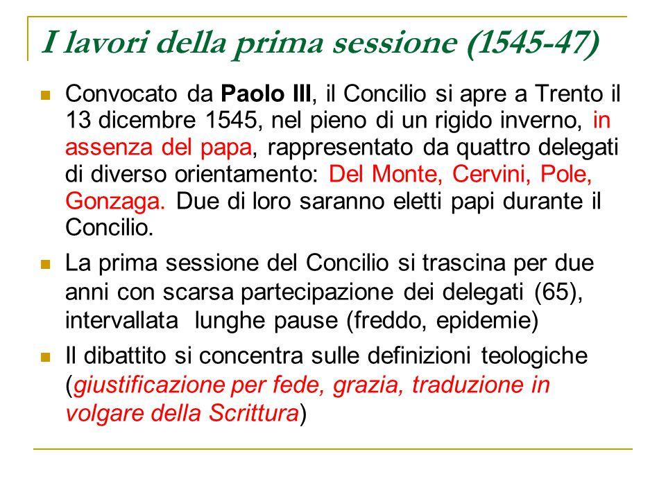 I lavori della prima sessione (1545-47) Convocato da Paolo III, il Concilio si apre a Trento il 13 dicembre 1545, nel pieno di un rigido inverno, in a