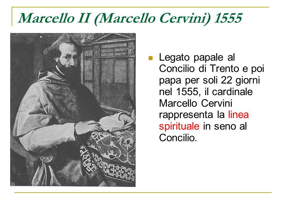Marcello II (Marcello Cervini) 1555 Legato papale al Concilio di Trento e poi papa per soli 22 giorni nel 1555, il cardinale Marcello Cervini rapprese