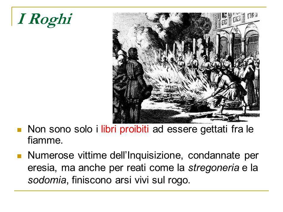 I Roghi Non sono solo i libri proibiti ad essere gettati fra le fiamme. Numerose vittime dell'Inquisizione, condannate per eresia, ma anche per reati
