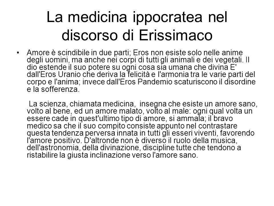 La medicina ippocratea nel discorso di Erissimaco Amore è scindibile in due parti; Eros non esiste solo nelle anime degli uomini, ma anche nei corpi d