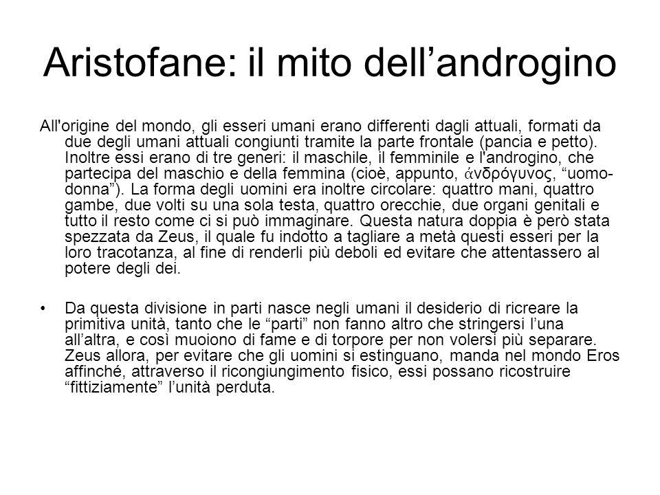 Aristofane: il mito dell'androgino All'origine del mondo, gli esseri umani erano differenti dagli attuali, formati da due degli umani attuali congiunt