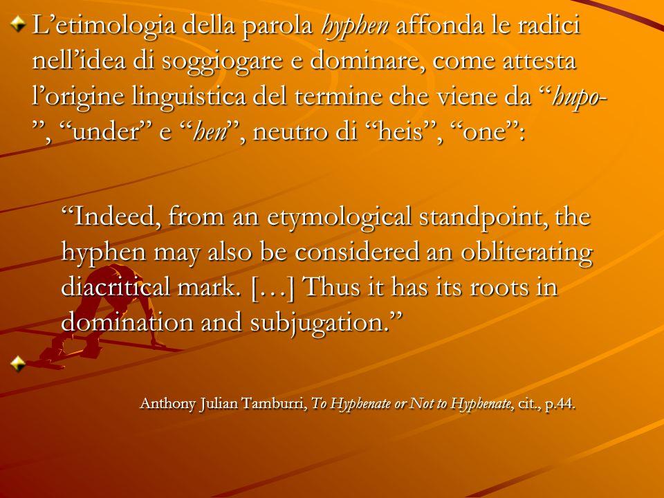 """L'etimologia della parola hyphen affonda le radici nell'idea di soggiogare e dominare, come attesta l'origine linguistica del termine che viene da """"hu"""