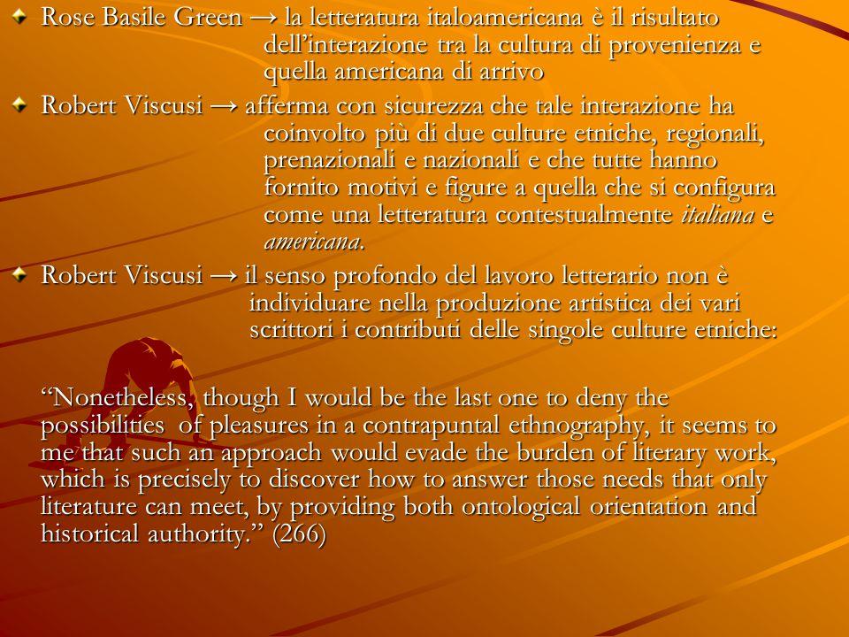 Rose Basile Green → la letteratura italoamericana è il risultato dell'interazione tra la cultura di provenienza e quella americana di arrivo Robert Vi