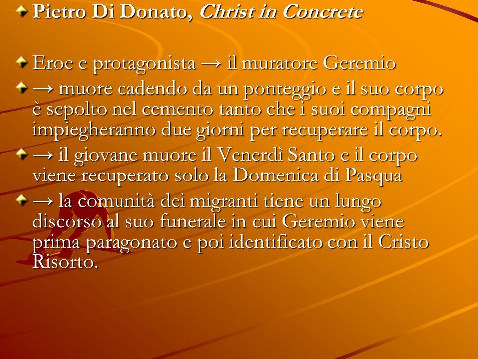 Pietro Di Donato, Christ in Concrete Eroe e protagonista → il muratore Geremio → muore cadendo da un ponteggio e il suo corpo è sepolto nel cemento ta