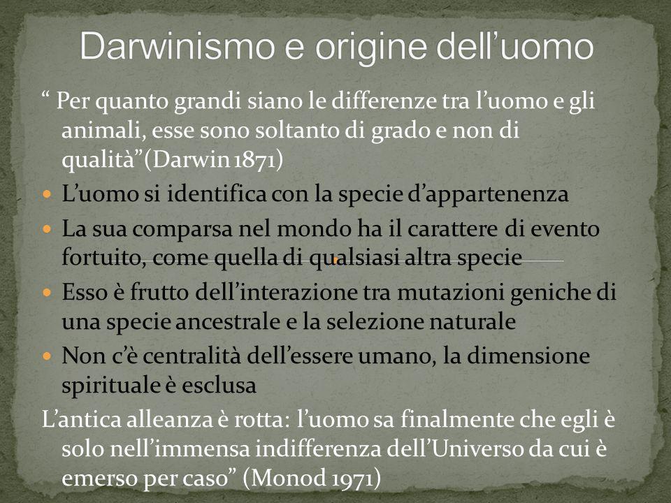 """"""" Per quanto grandi siano le differenze tra l'uomo e gli animali, esse sono soltanto di grado e non di qualità""""(Darwin 1871) L'uomo si identifica con"""