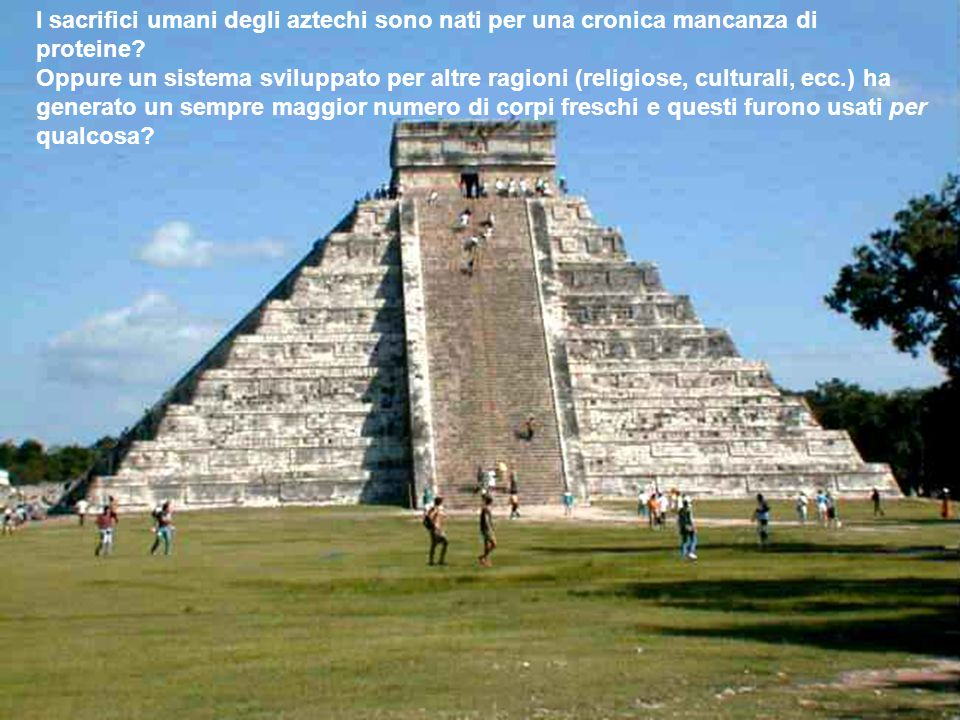I sacrifici umani degli aztechi sono nati per una cronica mancanza di proteine? Oppure un sistema sviluppato per altre ragioni (religiose, culturali,