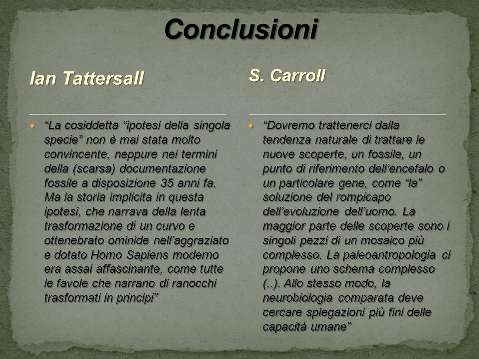 """Ian Tattersall """"La cosiddetta """"ipotesi della singola specie"""" non è mai stata molto convincente, neppure nei termini della (scarsa) documentazione foss"""