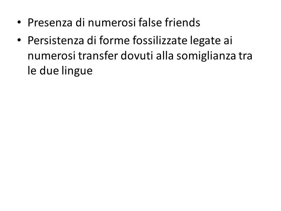 Presenza di numerosi false friends Persistenza di forme fossilizzate legate ai numerosi transfer dovuti alla somiglianza tra le due lingue