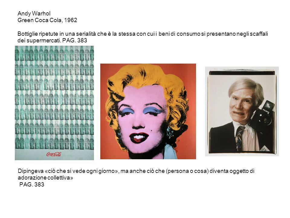 Andy Warhol Green Coca Cola, 1962 Bottiglie ripetute in una serialità che è la stessa con cui i beni di consumo si presentano negli scaffali dei super
