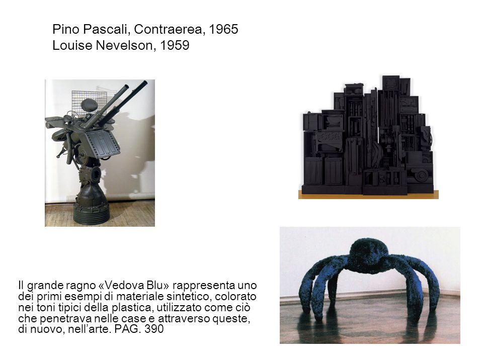 Pino Pascali, Contraerea, 1965 Louise Nevelson, 1959 Il grande ragno «Vedova Blu» rappresenta uno dei primi esempi di materiale sintetico, colorato ne
