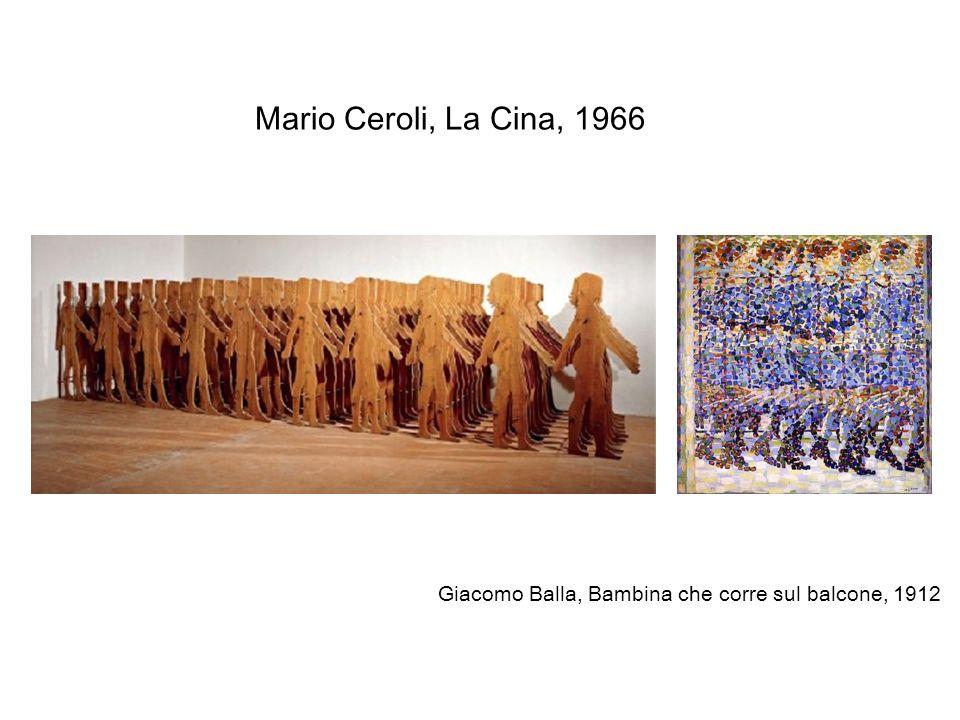Mario Ceroli, La Cina, 1966 Giacomo Balla, Bambina che corre sul balcone, 1912