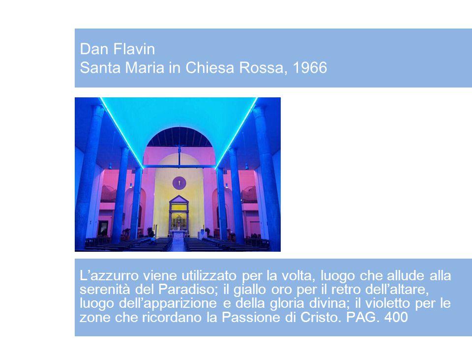 Dan Flavin Santa Maria in Chiesa Rossa, 1966 L'azzurro viene utilizzato per la volta, luogo che allude alla serenità del Paradiso; il giallo oro per i
