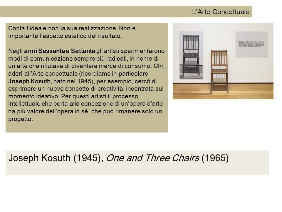 L'Arte Concettuale Conta l'idea e non la sua realizzazione. Non è importante l'aspetto estetico del risultato. Negli anni Sessanta e Settanta gli arti
