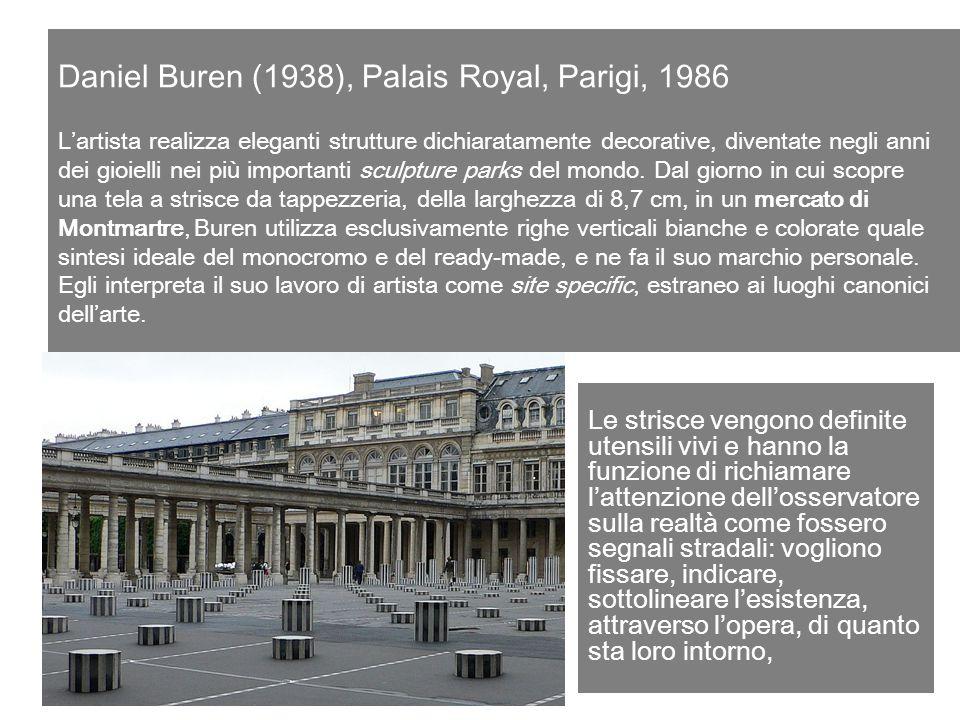 Daniel Buren (1938), Palais Royal, Parigi, 1986 L'artista realizza eleganti strutture dichiaratamente decorative, diventate negli anni dei gioielli ne