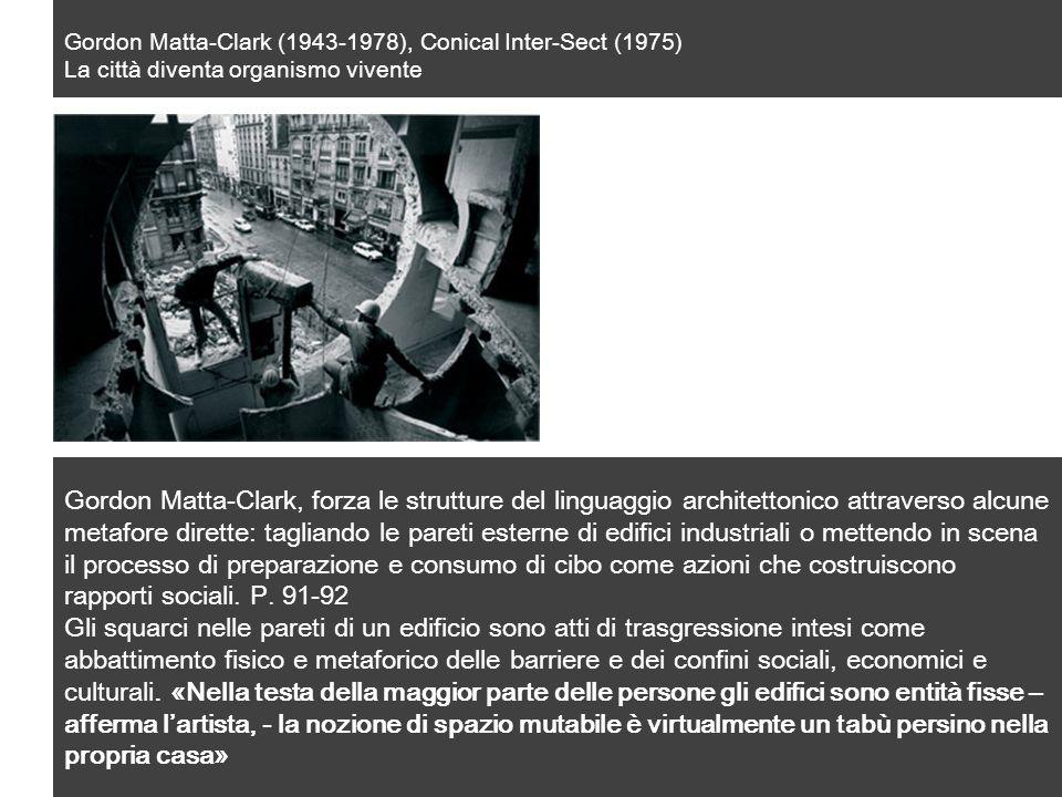 Gordon Matta-Clark (1943-1978), Conical Inter-Sect (1975) La città diventa organismo vivente Gordon Matta-Clark, forza le strutture del linguaggio arc