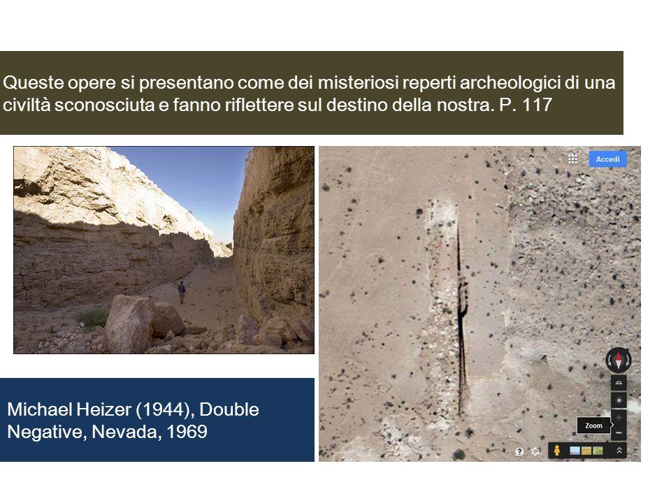 Queste opere si presentano come dei misteriosi reperti archeologici di una civiltà sconosciuta e fanno riflettere sul destino della nostra. P. 117 Mic